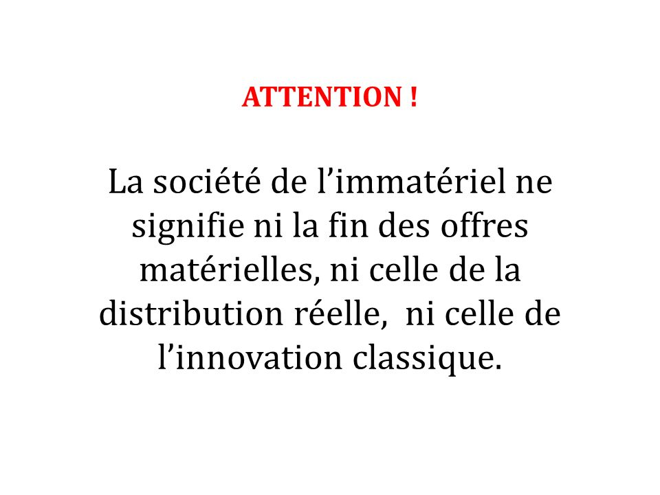 ATTENTION ! La société de limmatériel ne signifie ni la fin des offres matérielles, ni celle de la distribution réelle, ni celle de linnovation classi