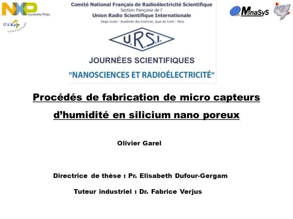 Procédés de fabrication de micro capteurs dhumidité en silicium nano poreux Olivier Garel Directrice de thèse : Pr. Elisabeth Dufour-Gergam Tuteur ind