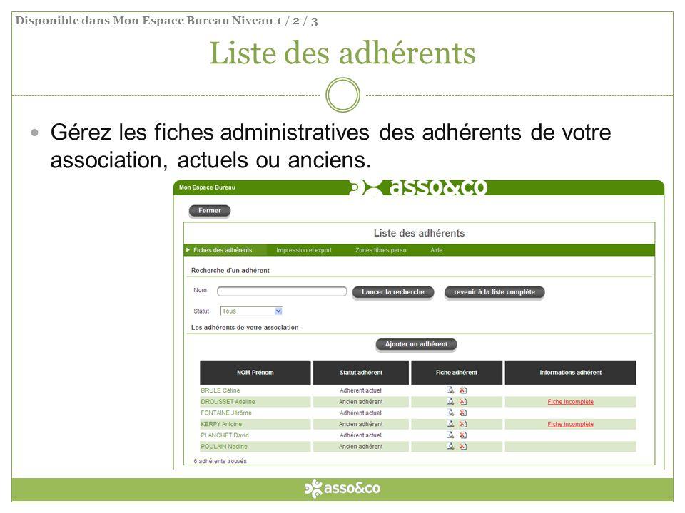 Liste des adhérents Gérez les fiches administratives des adhérents de votre association, actuels ou anciens. Disponible dans Mon Espace Bureau Niveau