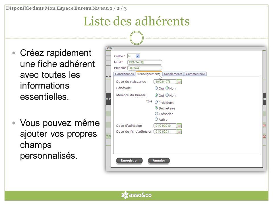 Liste des adhérents Créez rapidement une fiche adhérent avec toutes les informations essentielles. Vous pouvez même ajouter vos propres champs personn