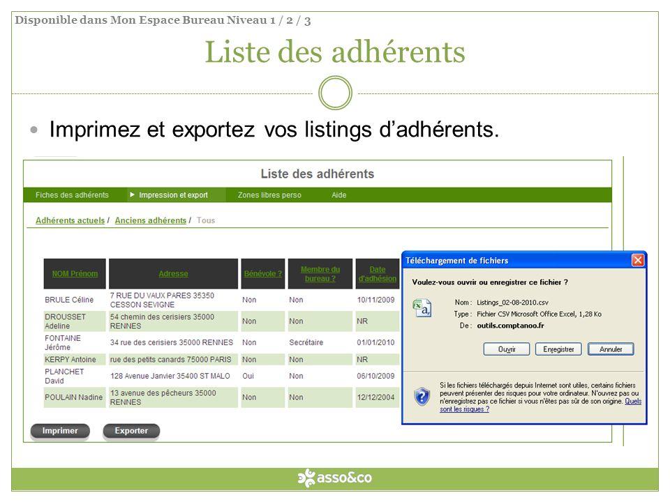 Liste des adhérents Imprimez et exportez vos listings dadhérents. Disponible dans Mon Espace Bureau Niveau 1 / 2 / 3