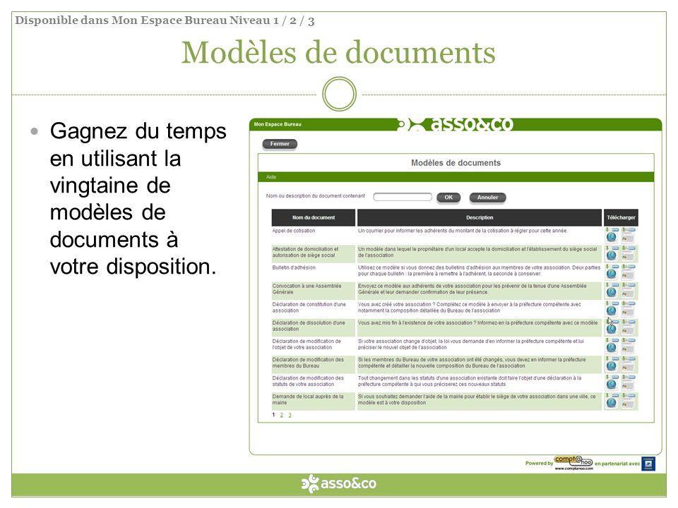 Modèles de documents Gagnez du temps en utilisant la vingtaine de modèles de documents à votre disposition. Disponible dans Mon Espace Bureau Niveau 1