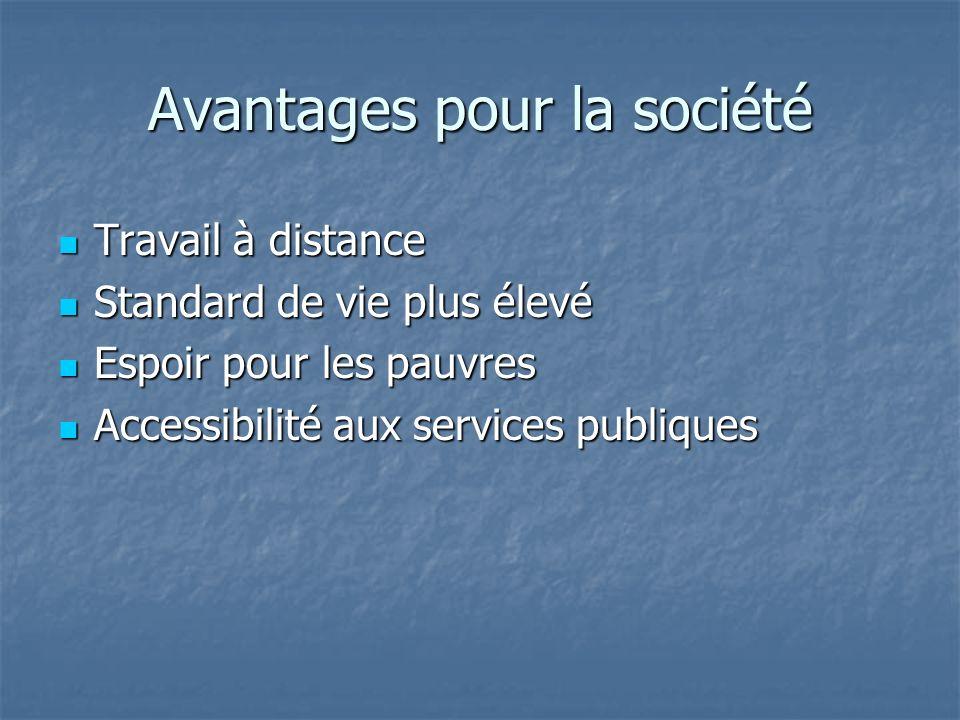 Avantages pour la société Travail à distance Travail à distance Standard de vie plus élevé Standard de vie plus élevé Espoir pour les pauvres Espoir pour les pauvres Accessibilité aux services publiques Accessibilité aux services publiques