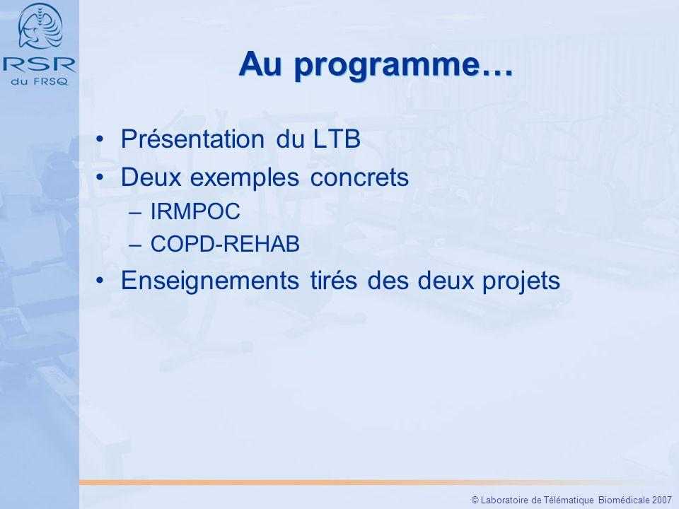 © Laboratoire de Télématique Biomédicale 2007 Au programme… Présentation du LTB Deux exemples concrets –IRMPOC –COPD-REHAB Enseignements tirés des deux projets