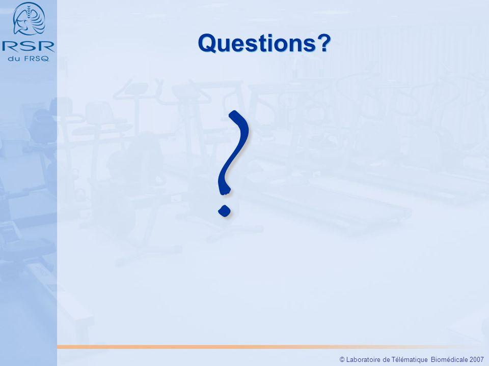 © Laboratoire de Télématique Biomédicale 2007 Questions