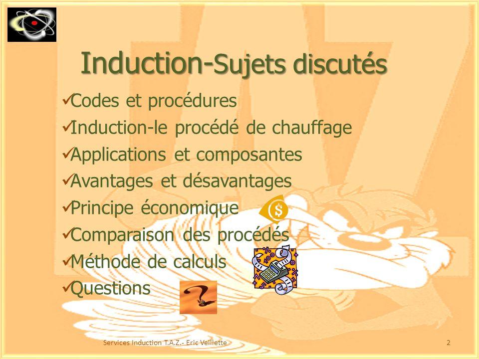 Induction-Procédé à découvrir 1Services Induction T.A.Z.- Eric Veillette Bonjour et bienvenue !