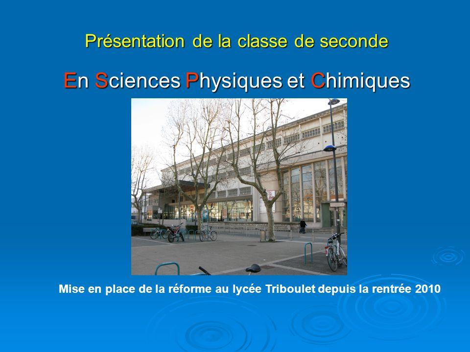 Présentation de la classe de seconde En Sciences Physiques et Chimiques Mise en place de la réforme au lycée Triboulet depuis la rentrée 2010