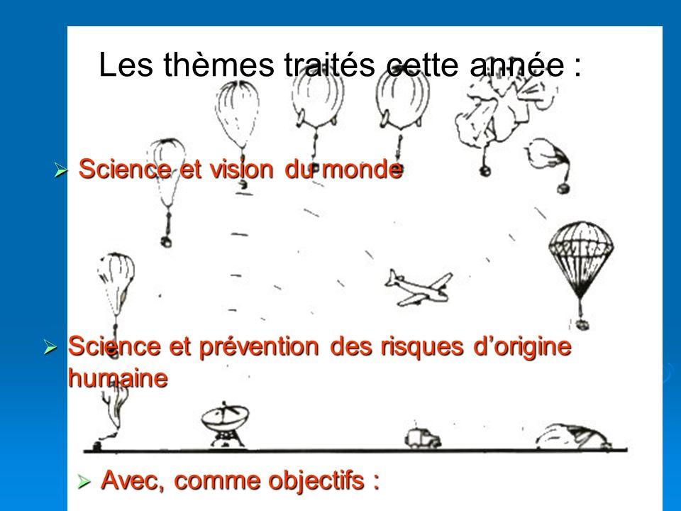 Les thèmes traités cette année : Science et vision du monde Science et vision du monde Science et prévention des risques dorigine humaine Science et p