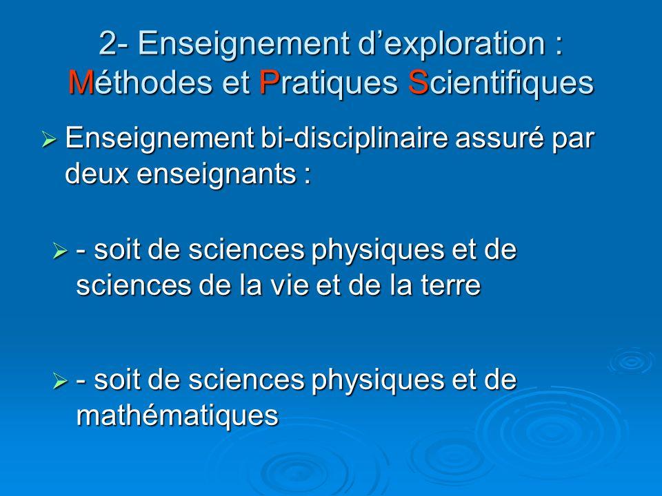 2- Enseignement dexploration : Méthodes et Pratiques Scientifiques - soit de sciences physiques et de sciences de la vie et de la terre - soit de scie