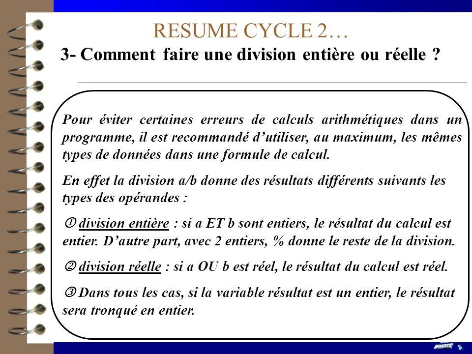 RESUME CYCLE 2… 3- Comment faire une division entière ou réelle ? Pour éviter certaines erreurs de calculs arithmétiques dans un programme, il est rec