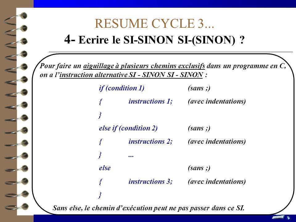 RESUME CYCLE 3... 4- Ecrire le SI-SINON SI-(SINON) ? Pour faire un aiguillage à plusieurs chemins exclusifs dans un programme en C, on a linstruction