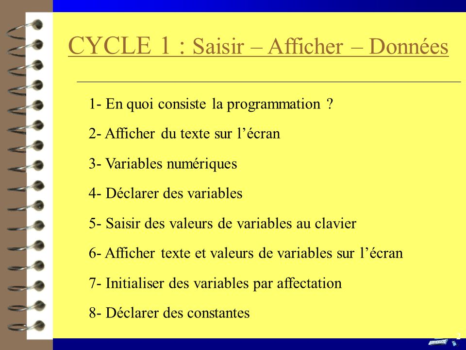 CYCLE 1 : Saisir – Afficher – Données 1- En quoi consiste la programmation ? 2- Afficher du texte sur lécran 3- Variables numériques 4- Déclarer des v
