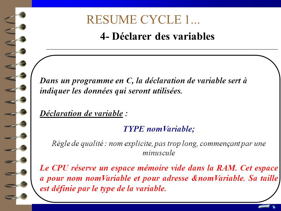 RESUME CYCLE 1... 4- Déclarer des variables Dans un programme en C, la déclaration de variable sert à indiquer les données qui seront utilisées. Décla