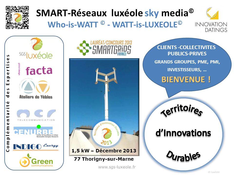© luxéole www.sgs-luxeole.fr CLIENTS -COLLECTIVITES PUBLICS-PRIVES GRANDS GROUPES, PME, PMI, INVESTISSEURS, … BIENVENUE ! 1,5 kW – Décembre 2013 77 Th