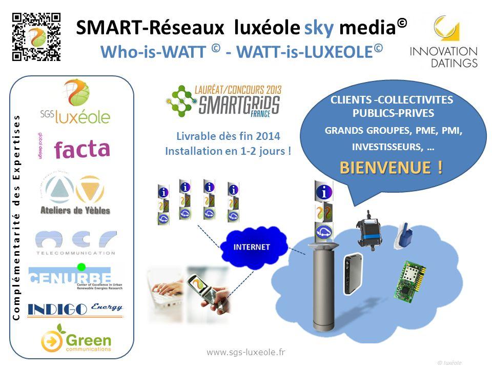 © luxéole www.sgs-luxeole.fr Complémentarité des Expertises Livrable dès fin 2014 Installation en 1-2 jours ! CLIENTS -COLLECTIVITES PUBLICS-PRIVES GR
