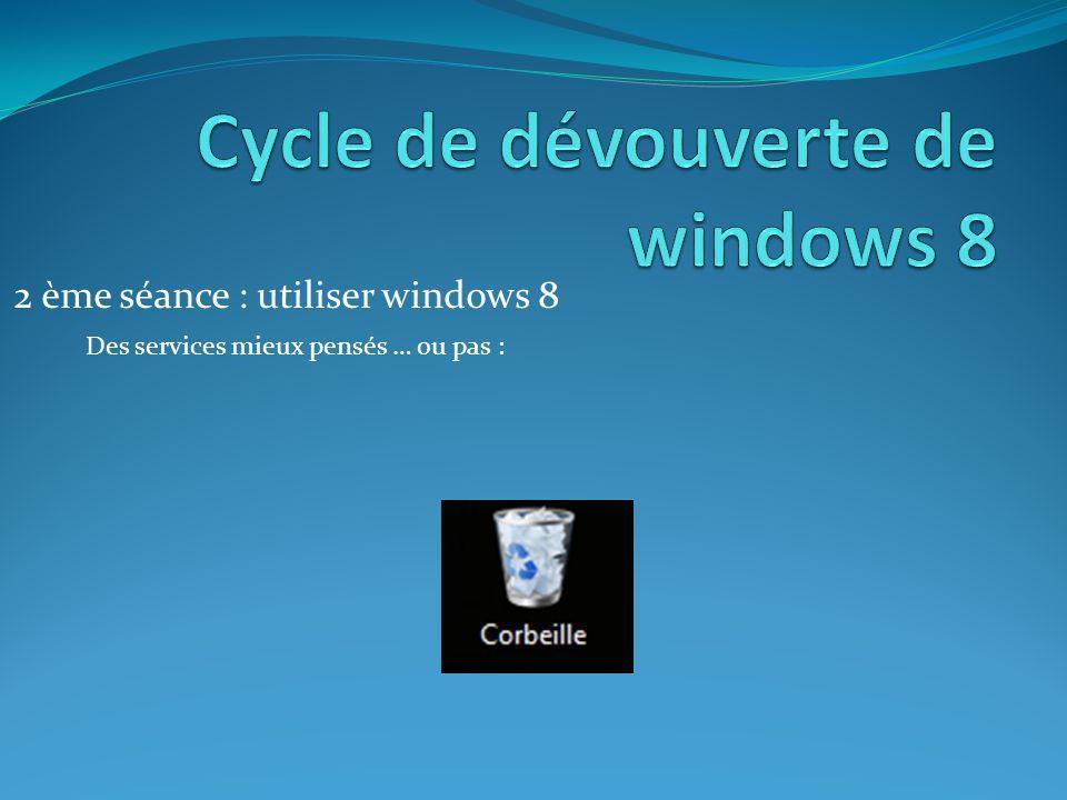 2 ème séance : utiliser windows 8 Des services mieux pensés … ou pas :