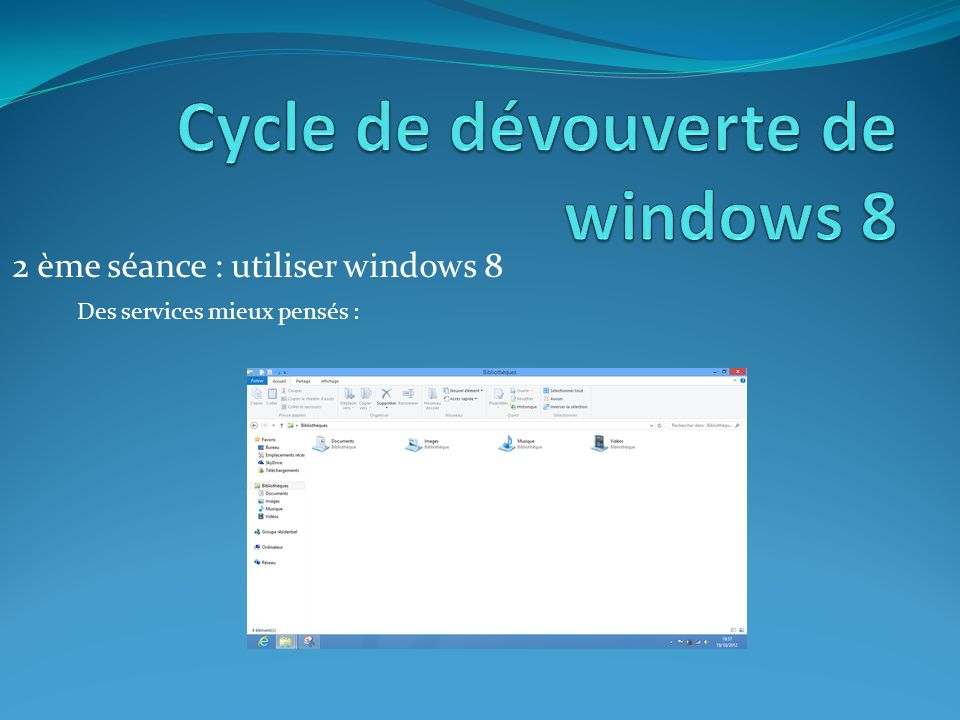 2 ème séance : utiliser windows 8 Des services mieux pensés :