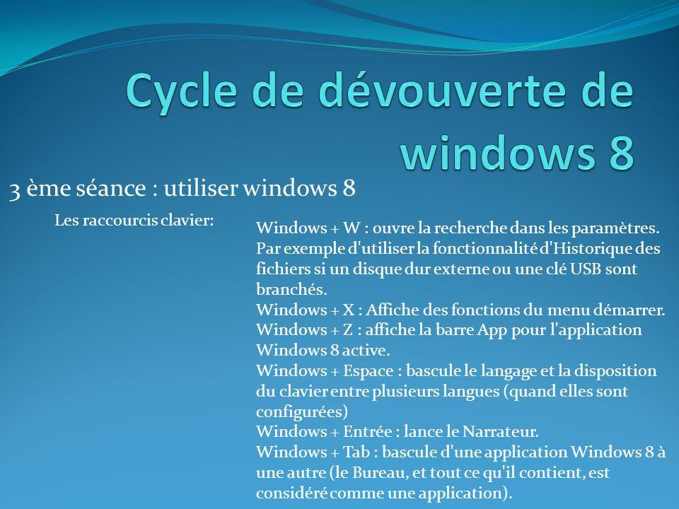 3 ème séance : utiliser windows 8 Les raccourcis clavier: Windows + W : ouvre la recherche dans les paramètres.