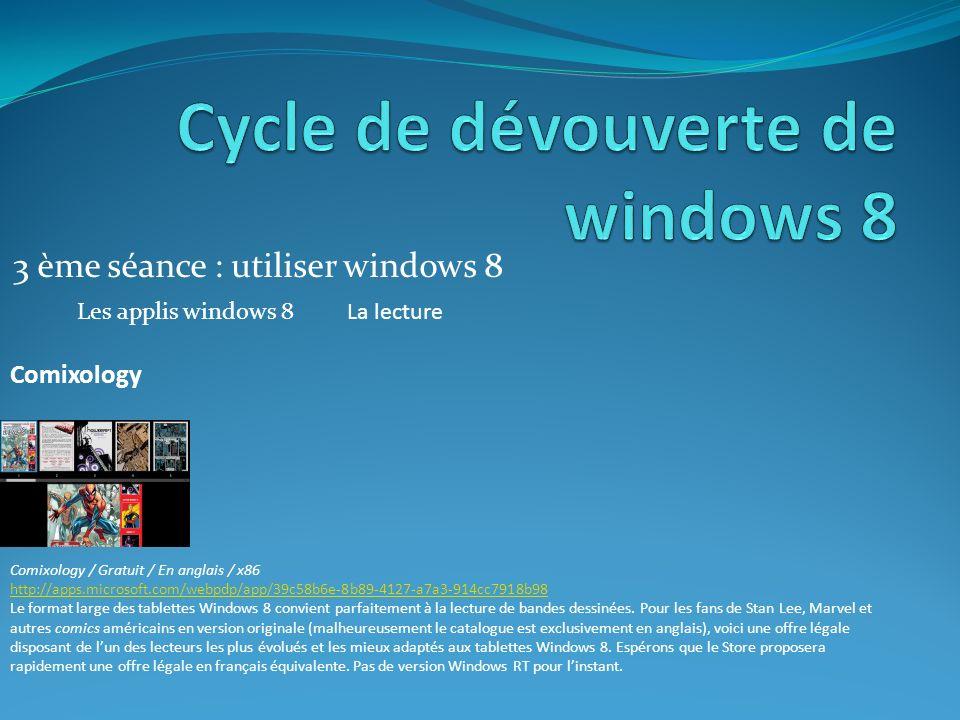 3 ème séance : utiliser windows 8 Les applis windows 8La lecture Comixology Comixology / Gratuit / En anglais / x86 http://apps.microsoft.com/webpdp/app/39c58b6e-8b89-4127-a7a3-914cc7918b98 Le format large des tablettes Windows 8 convient parfaitement à la lecture de bandes dessinées.