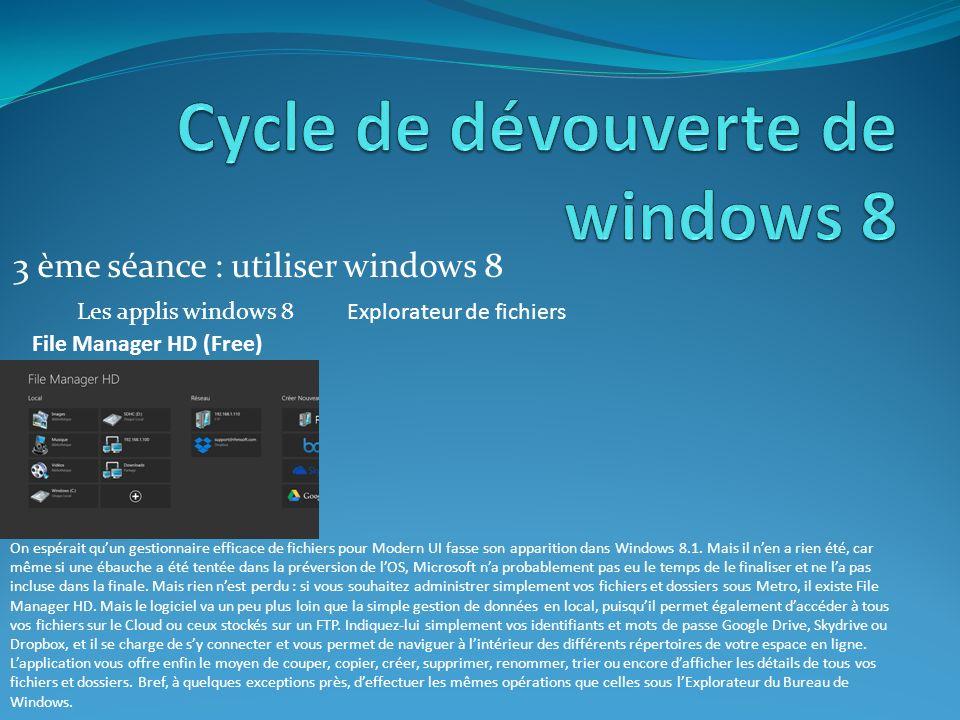 3 ème séance : utiliser windows 8 Les applis windows 8Explorateur de fichiers File Manager HD (Free) On espérait quun gestionnaire efficace de fichiers pour Modern UI fasse son apparition dans Windows 8.1.