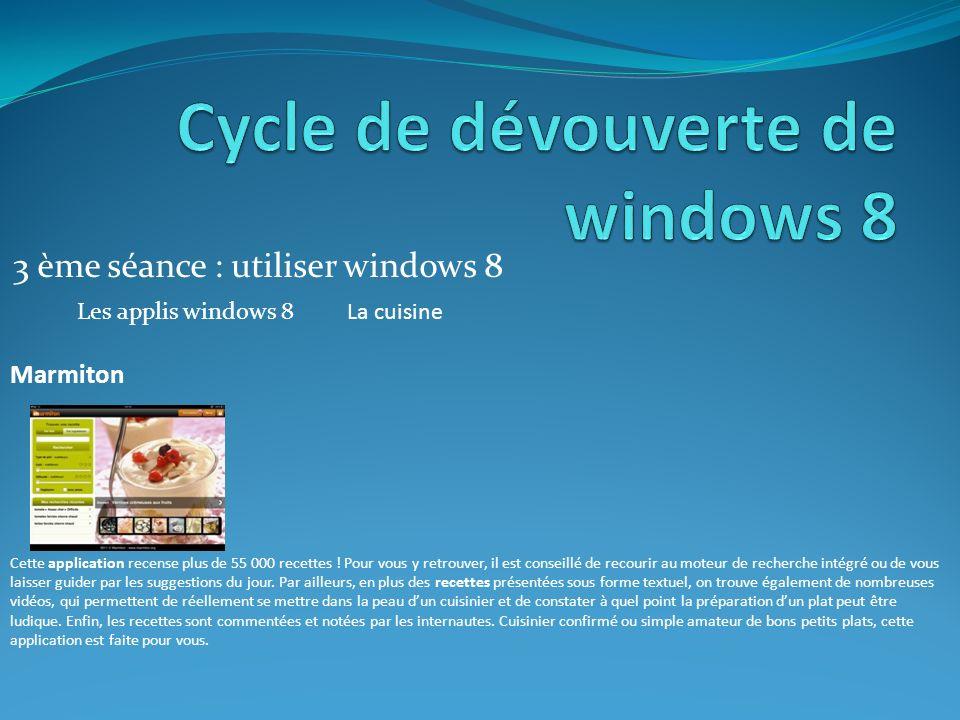3 ème séance : utiliser windows 8 Les applis windows 8La cuisine Marmiton Cette application recense plus de 55 000 recettes .