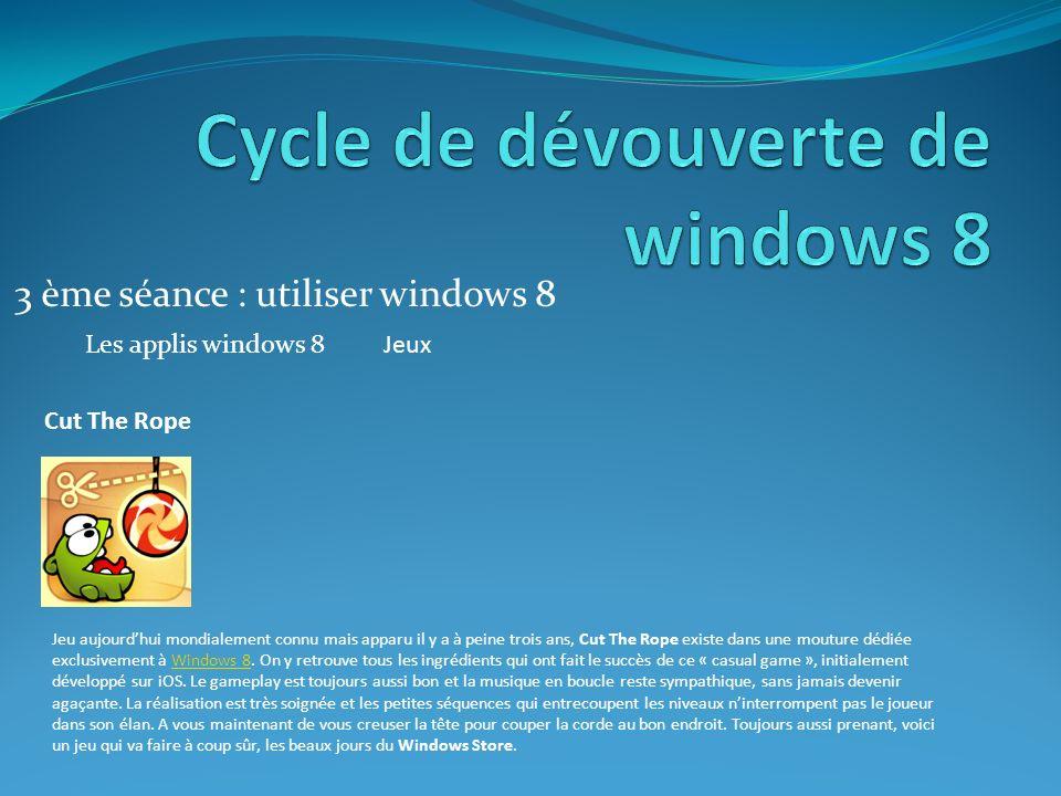 3 ème séance : utiliser windows 8 Les applis windows 8Jeux Cut The Rope Jeu aujourdhui mondialement connu mais apparu il y a à peine trois ans, Cut The Rope existe dans une mouture dédiée exclusivement à Windows 8.
