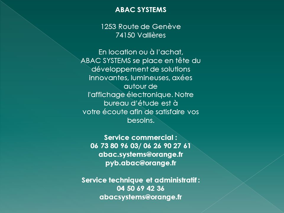 ABAC SYSTEMS 1253 Route de Genève 74150 Vallières En location ou à lachat, ABAC SYSTEMS se place en tête du développement de solutions innovantes, lum