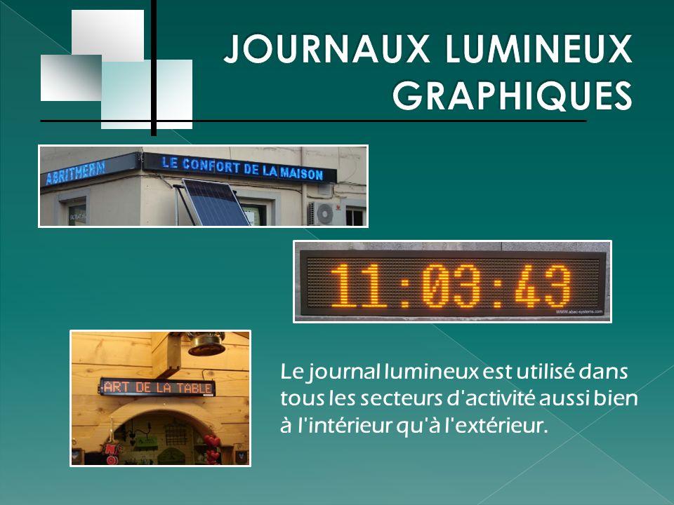 Le journal lumineux est utilisé dans tous les secteurs d'activité aussi bien à l'intérieur qu'à l'extérieur.