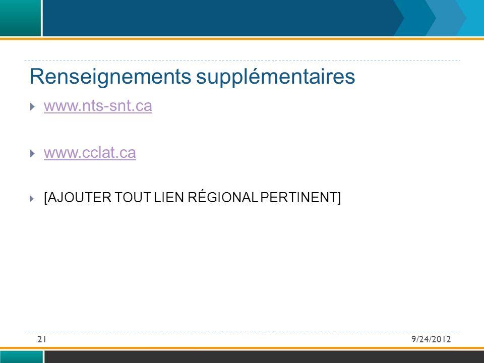 www.nts-snt.ca www.cclat.ca [AJOUTER TOUT LIEN RÉGIONAL PERTINENT] Renseignements supplémentaires 9/24/201221