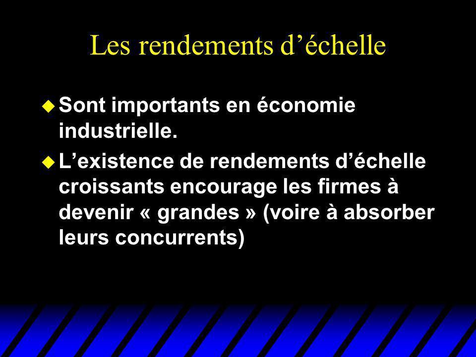 Les rendements déchelle u Sont importants en économie industrielle.