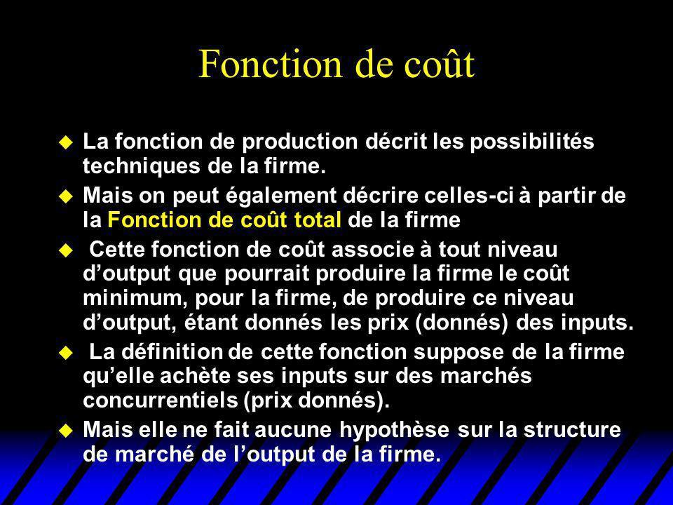Fonction de coût u La fonction de production décrit les possibilités techniques de la firme. u Mais on peut également décrire celles-ci à partir de la