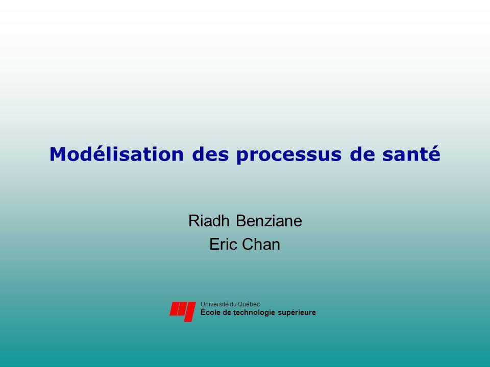 Université du Québec École de technologie supérieure Modélisation des processus de santé Riadh Benziane Eric Chan Université du Québec École de techno
