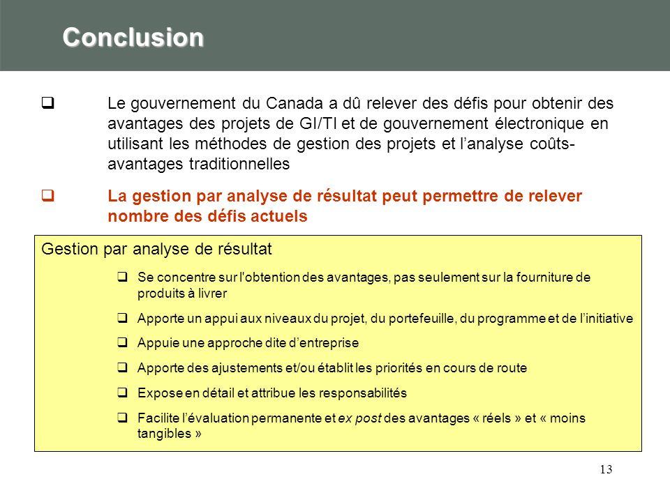 13 Conclusion Le gouvernement du Canada a dû relever des défis pour obtenir des avantages des projets de GI/TI et de gouvernement électronique en util