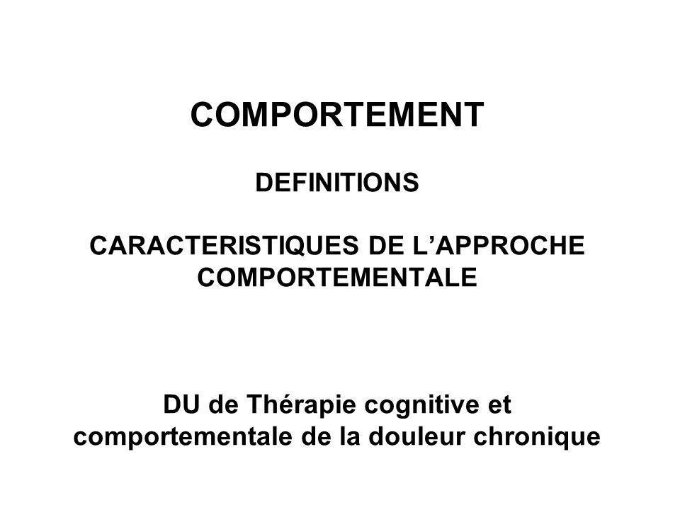 COMPORTEMENT DEFINITIONS CARACTERISTIQUES DE LAPPROCHE COMPORTEMENTALE DU de Thérapie cognitive et comportementale de la douleur chronique