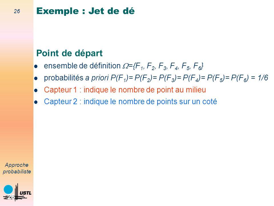 25 Approche probabiliste 25 Décision avec des probabilités Maximum de probabilité a posteriori (MAP) Maximum de vraisemblance (MV) Décision