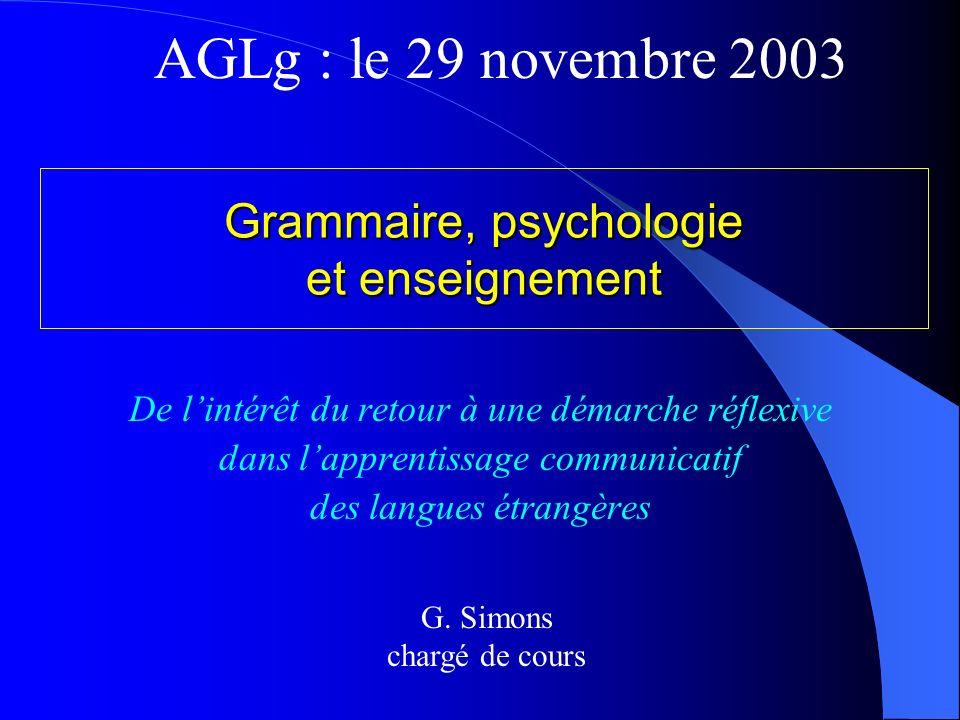 Grammaire, psychologie et enseignement De lintérêt du retour à une démarche réflexive dans lapprentissage communicatif des langues étrangères G.