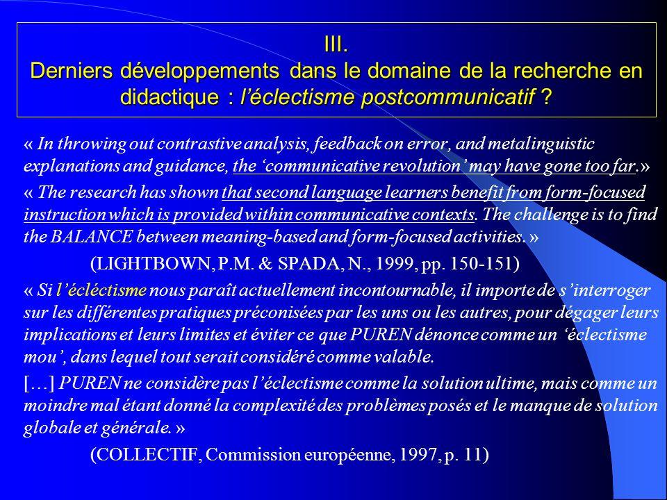 Beaucoup de propositions ou dhypothèses. N. SPADA et P. M. LIGHTBOWN (1999) les résument comme suit : 1. Get it right from the beginning 2. Just liste