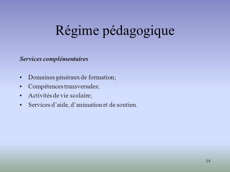 14 Régime pédagogique Services complémentaires Domaines généraux de formation; Compétences transversales; Activités de vie scolaire; Services daide, danimation et de soutien.