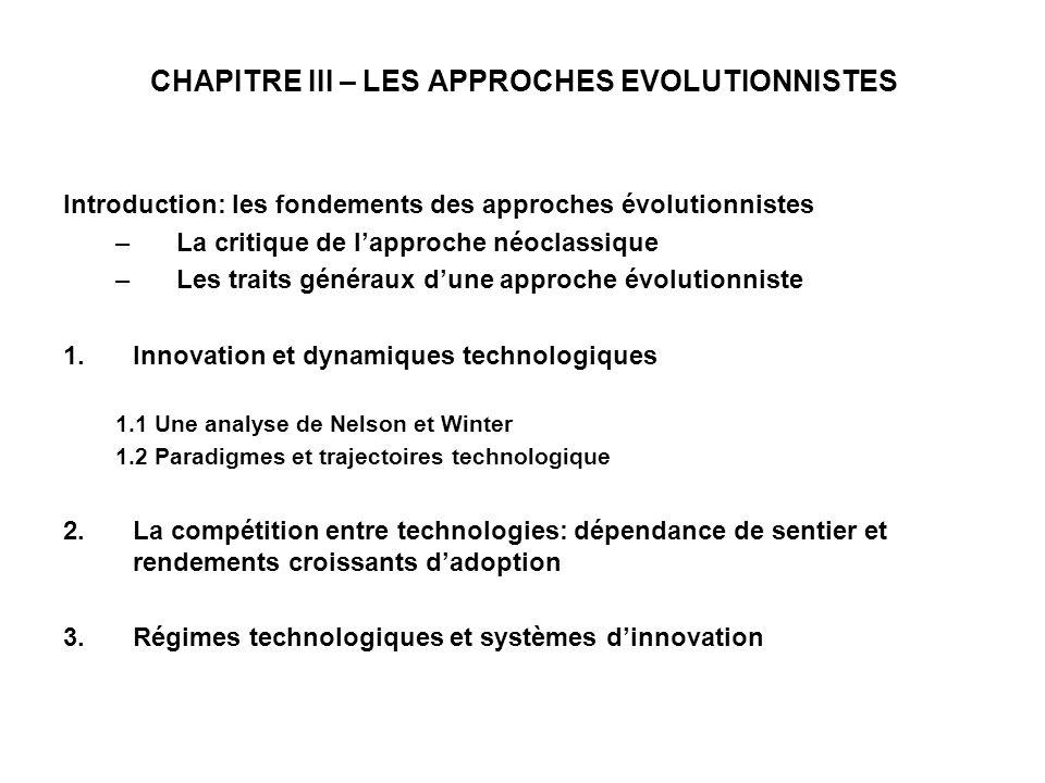 CHAPITRE III – LES APPROCHES EVOLUTIONNISTES Introduction: les fondements des approches évolutionnistes –La critique de lapproche néoclassique –Les tr