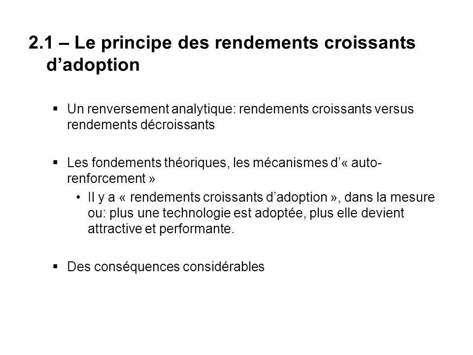 2.1 – Le principe des rendements croissants dadoption Un renversement analytique: rendements croissants versus rendements décroissants Les fondements