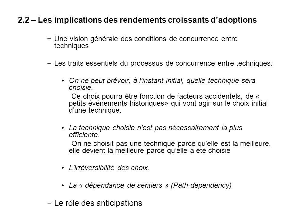 2.2 – Les implications des rendements croissants dadoptions Une vision générale des conditions de concurrence entre techniques Les traits essentiels d