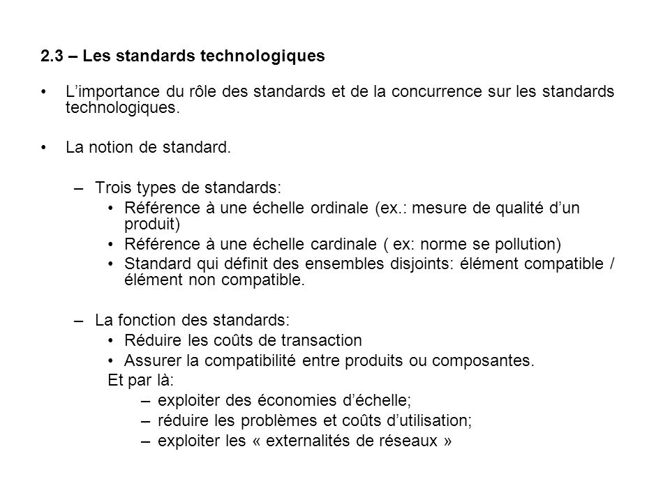 2.3 – Les standards technologiques Limportance du rôle des standards et de la concurrence sur les standards technologiques. La notion de standard. –Tr