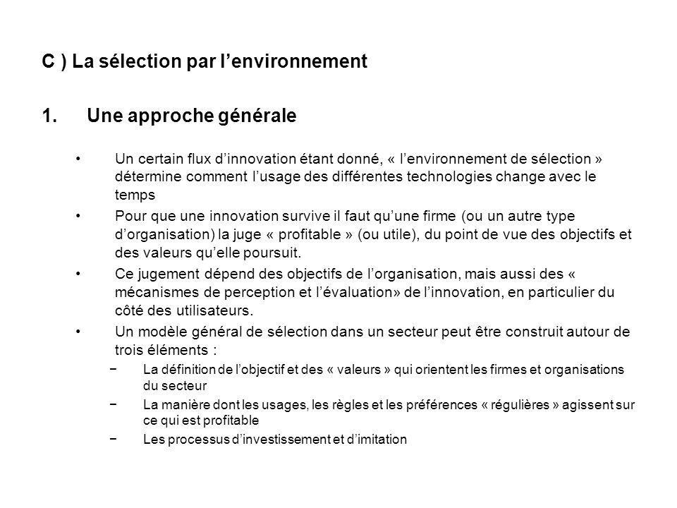 C ) La sélection par lenvironnement 1.Une approche générale Un certain flux dinnovation étant donné, « lenvironnement de sélection » détermine comment