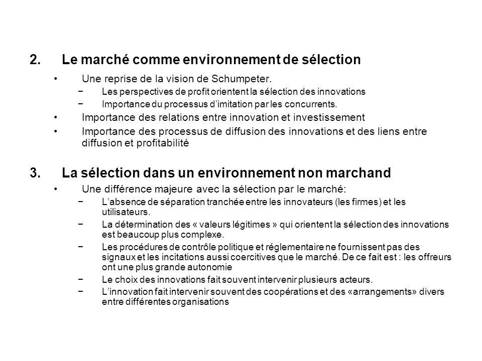 2.Le marché comme environnement de sélection Une reprise de la vision de Schumpeter. Les perspectives de profit orientent la sélection des innovations