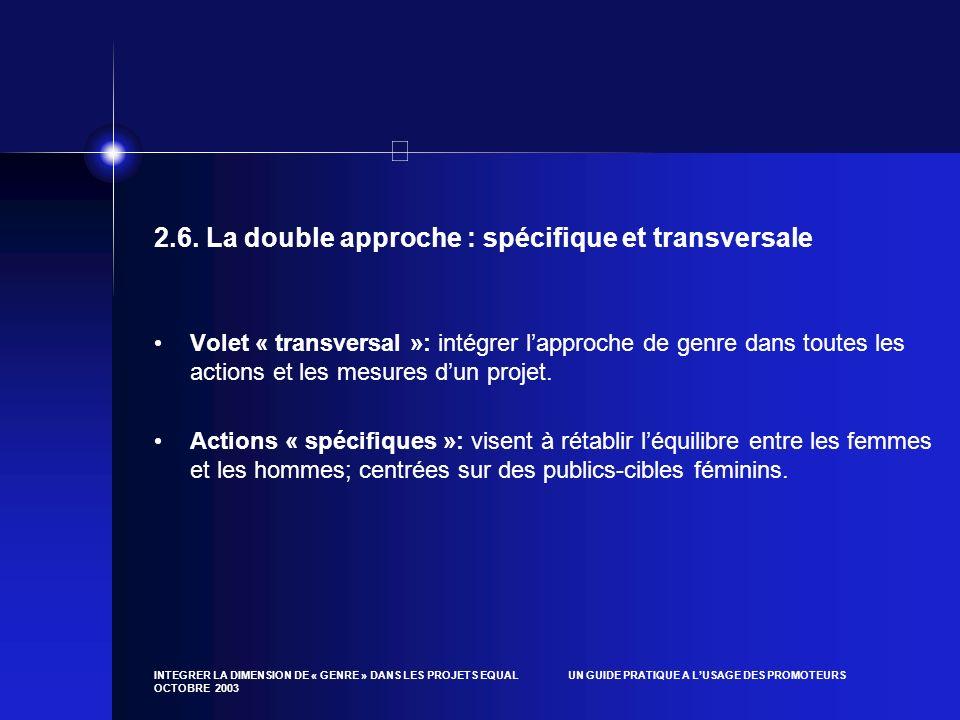 INTEGRER LA DIMENSION DE « GENRE » DANS LES PROJETS EQUAL UN GUIDE PRATIQUE A LUSAGE DES PROMOTEURS OCTOBRE 2003 2.6. La double approche : spécifique