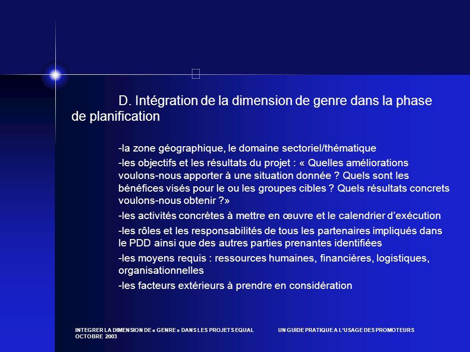 INTEGRER LA DIMENSION DE « GENRE » DANS LES PROJETS EQUAL UN GUIDE PRATIQUE A LUSAGE DES PROMOTEURS OCTOBRE 2003 D. Intégration de la dimension de gen