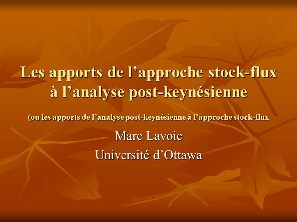Les apports de lapproche stock-flux à lanalyse post-keynésienne (ou les apports de lanalyse post-keynésienne à lapproche stock-flux Marc Lavoie Université dOttawa