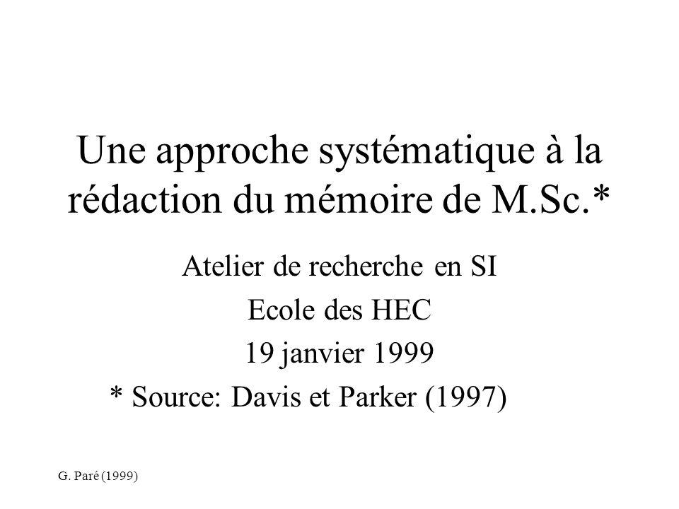G. Paré (1999) Une approche systématique à la rédaction du mémoire de M.Sc.* Atelier de recherche en SI Ecole des HEC 19 janvier 1999 * Source: Davis