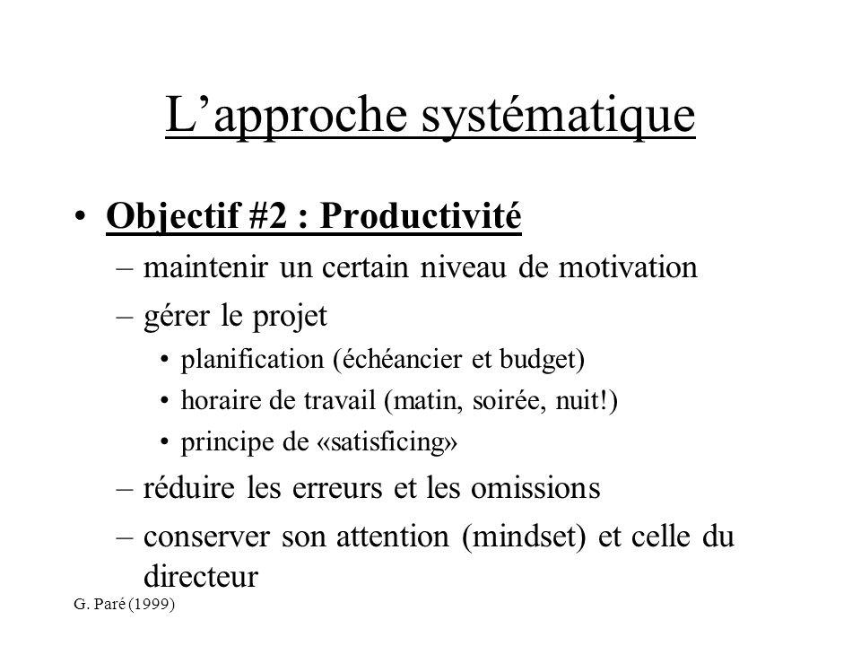 G. Paré (1999) Lapproche systématique Objectif #2 : Productivité –maintenir un certain niveau de motivation –gérer le projet planification (échéancier