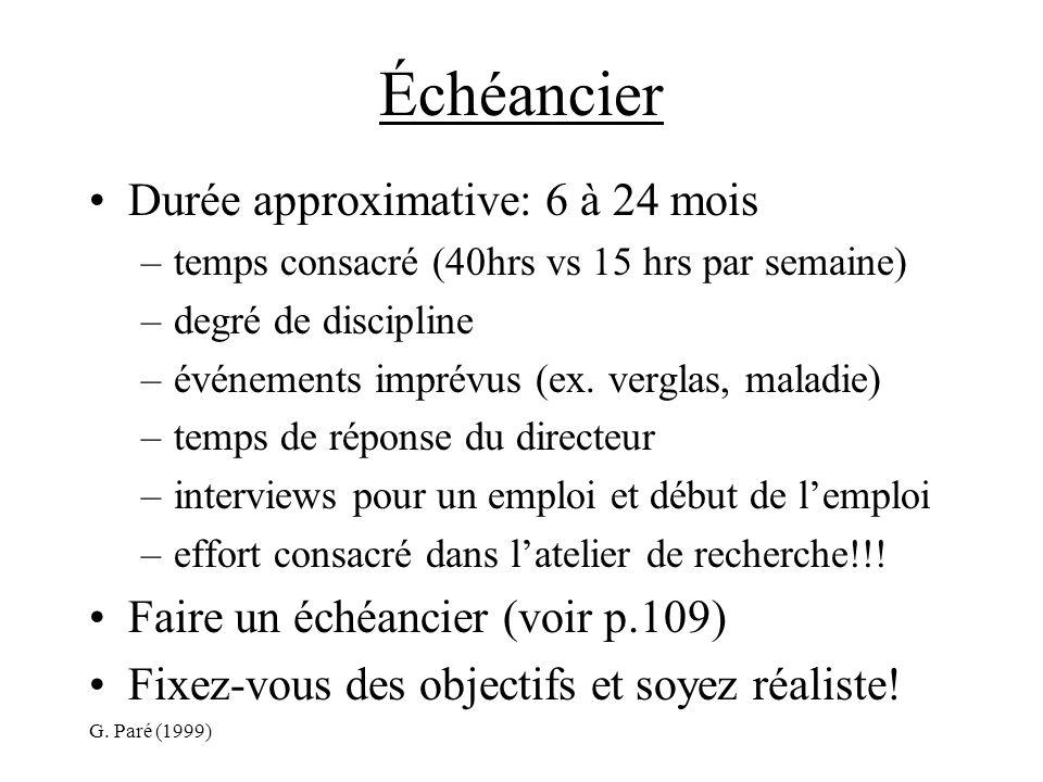 G. Paré (1999) Échéancier Durée approximative: 6 à 24 mois –temps consacré (40hrs vs 15 hrs par semaine) –degré de discipline –événements imprévus (ex
